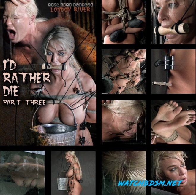 I'd Rather Die Part 3, London River/In the final chapter of London's livefeed she faces two more intense predicaments. - HD - REAL TIME BONDAGE